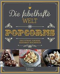 Die fabelhafte Welt des Popcorns - Rezeptbuch